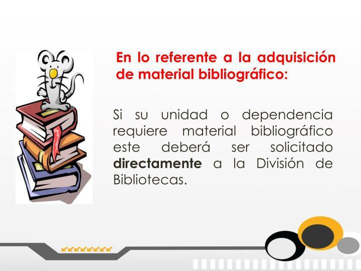 En lo referente a la adquisición de material bibliográfico: