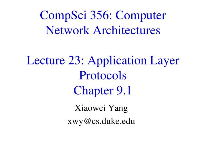 Compsci 356 computer network architectures lecture 23 application layer protocols chapter 9 1