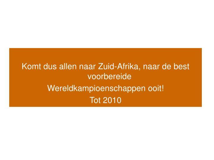 Komt dus allen naar Zuid-Afrika, naar de best voorbereide