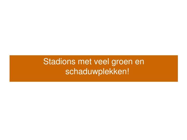 Stadions met veel groen en schaduwplekken!