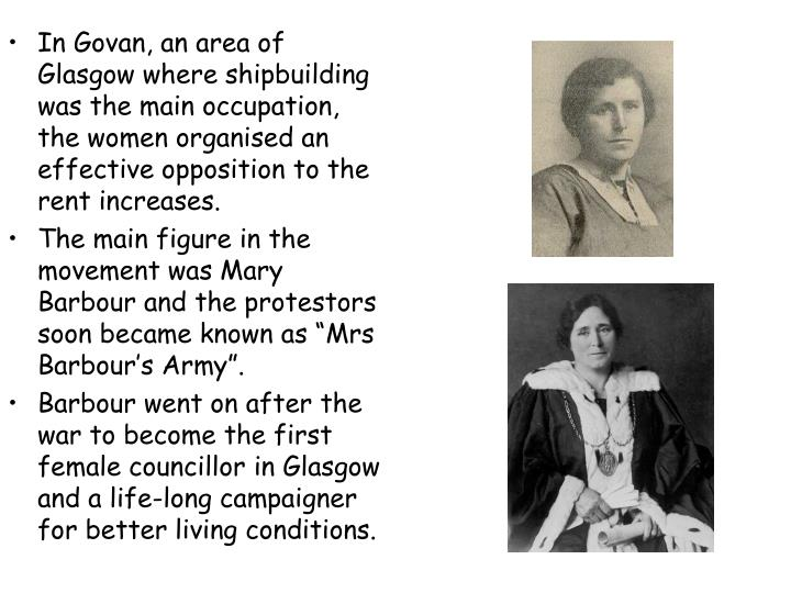 In Govan, an area of Glasgow where shipbuilding was the main occupation, the women organised an effective opposition to the rent increases.