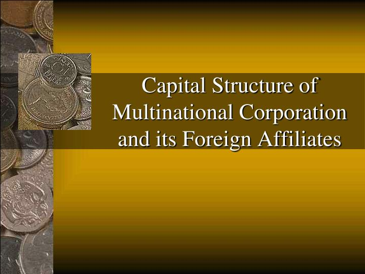 Capital Structure of Multinational Corporation and its Foreign Affiliates