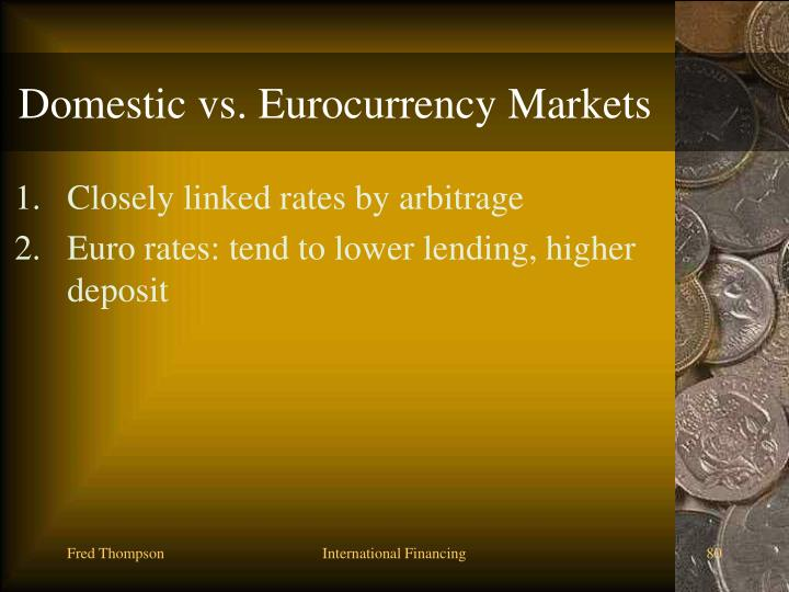 Domestic vs. Eurocurrency Markets