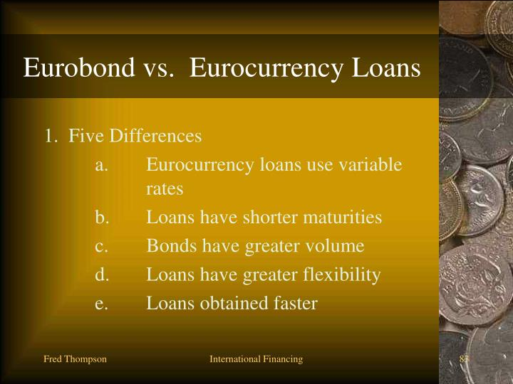 Eurobond vs.  Eurocurrency Loans