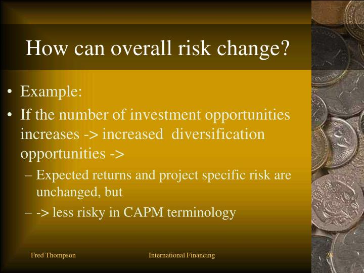How can overall risk change?