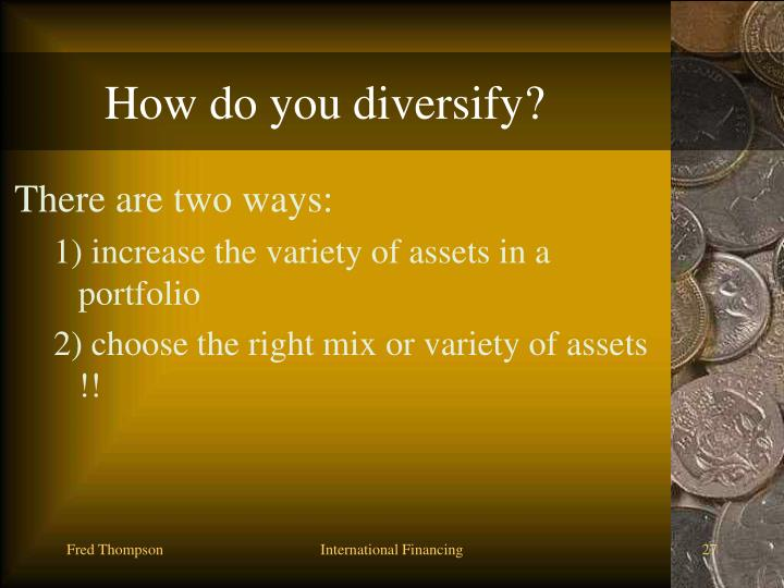 How do you diversify?