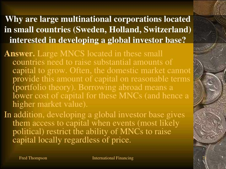 Why are large multinational corporations located in small countries (Sweden, Holland, Switzerland) interested in developing a global investor base?
