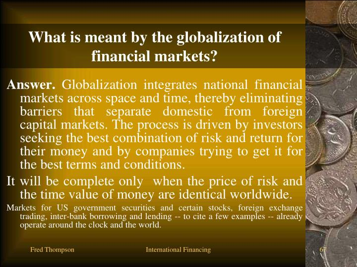 What is meant by the globalization of financial markets?