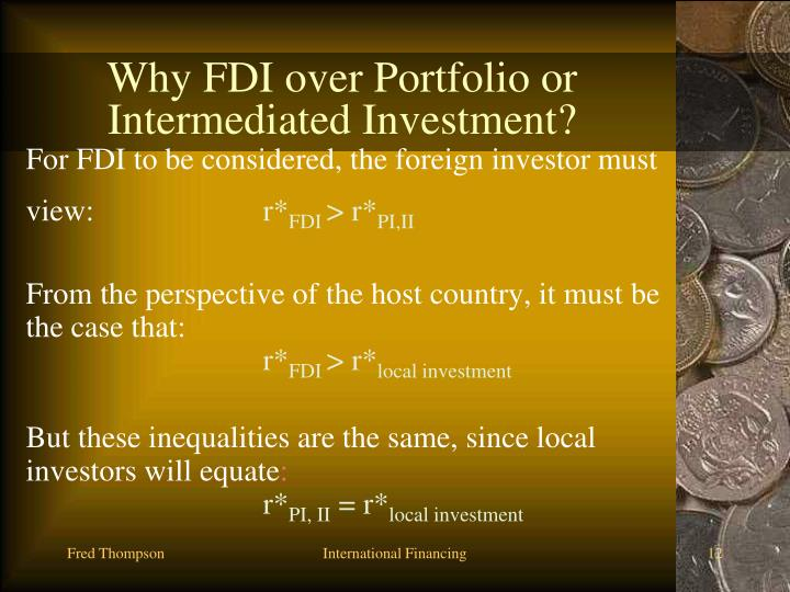 Why FDI over Portfolio or Intermediated Investment?