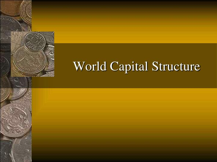 World Capital Structure