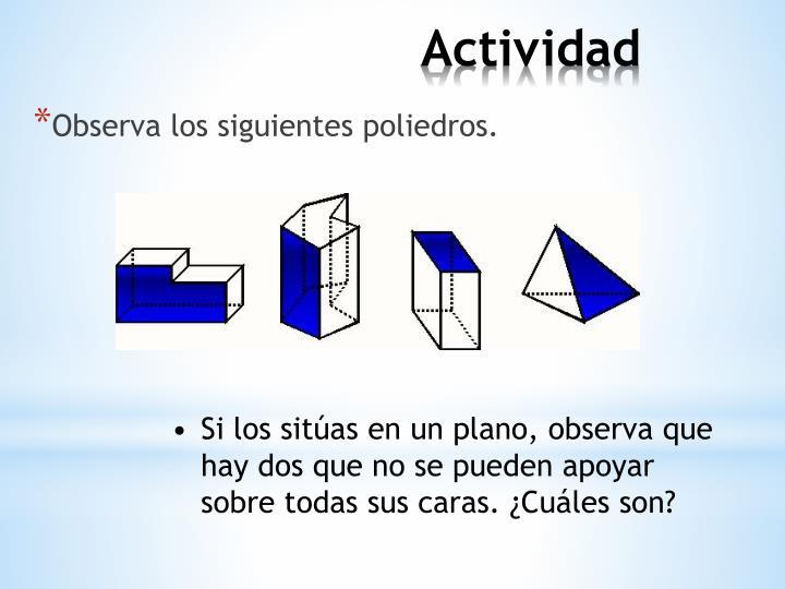 Observa los siguientes poliedros.
