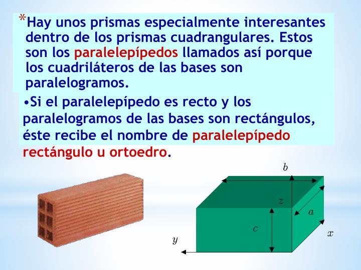 Hay unos prismas especialmente interesantes dentro de los prismas cuadrangulares. Estos son los
