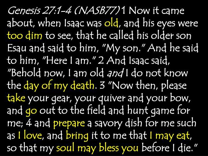 Genesis 27:1-4 (NASB77)