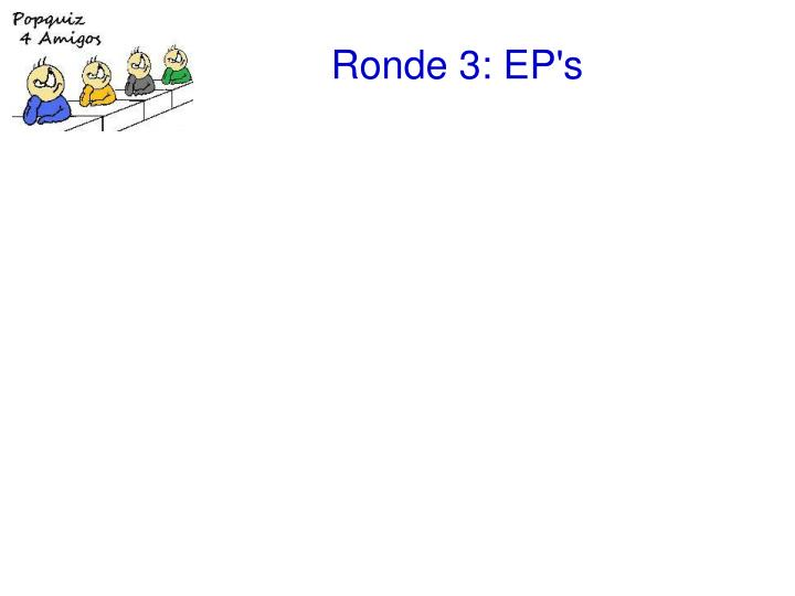ronde 3 ep s