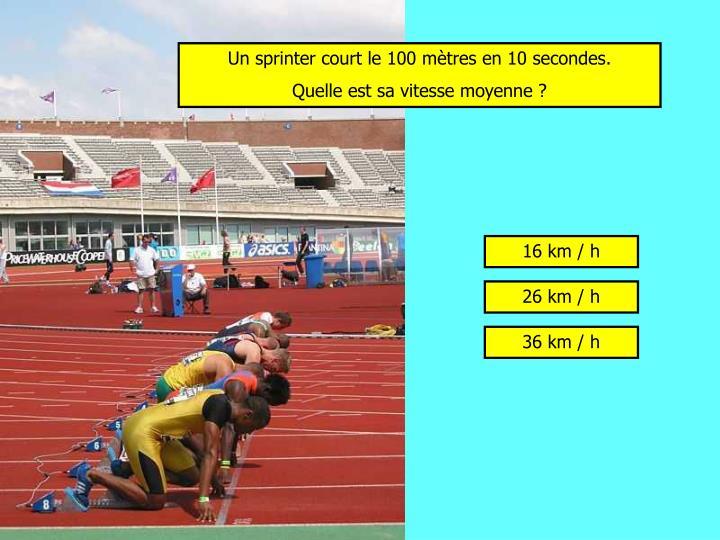 Un sprinter court le 100 mètres en 10 secondes.