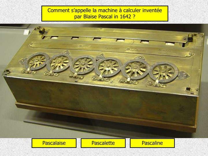 Comment s'appelle la machine à calculer inventée par Blaise Pascal in 1642 ?