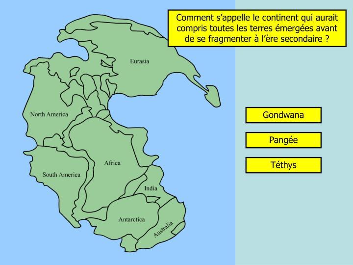 Comment s'appelle le continent qui aurait compris toutes les terres émergées avant de se fragmenter à l'ère secondaire ?
