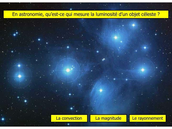 En astronomie, qu'est-ce qui mesure la luminosité d'un objet céleste ?