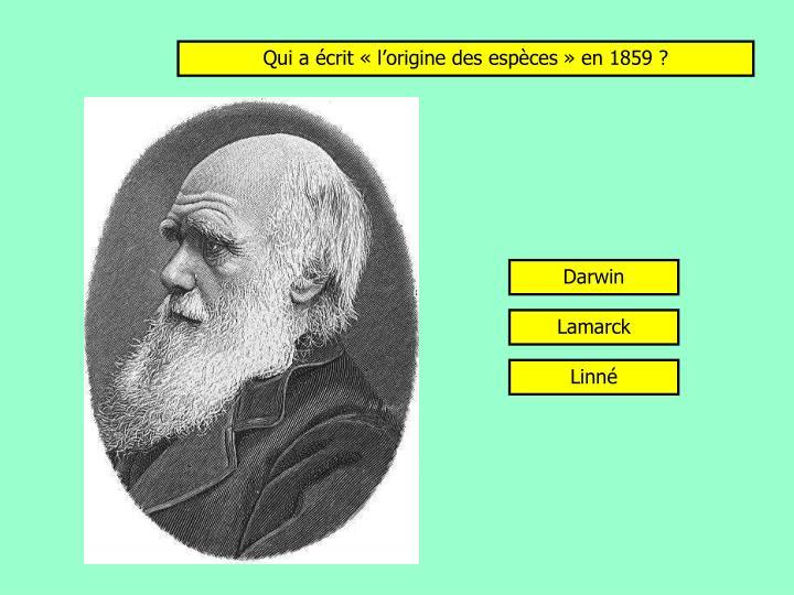 Qui a écrit «l'origine des espèces» en 1859 ?