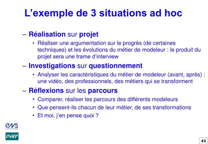 L'exemple de 3 situations ad hoc