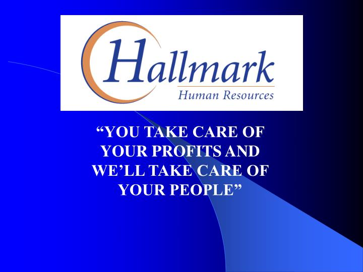 """""""YOU TAKE CARE OF YOUR PROFITS AND WE'LL TAKE CARE OF YOUR PEOPLE"""""""