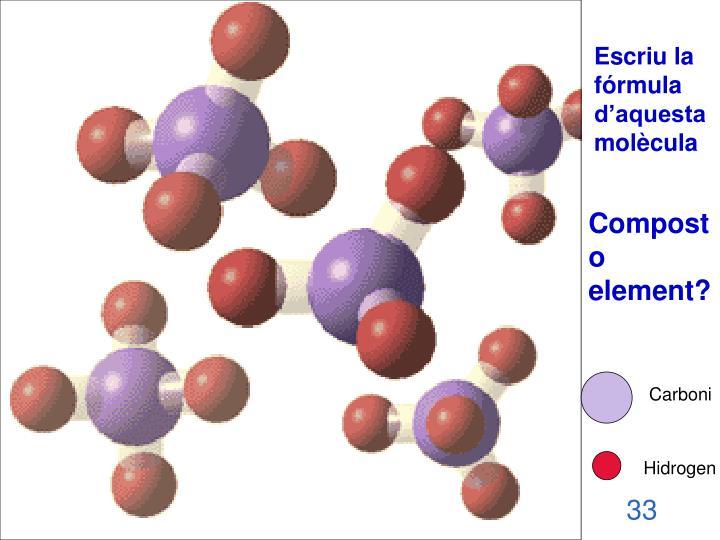 Escriu la fórmula d'aquesta molècula