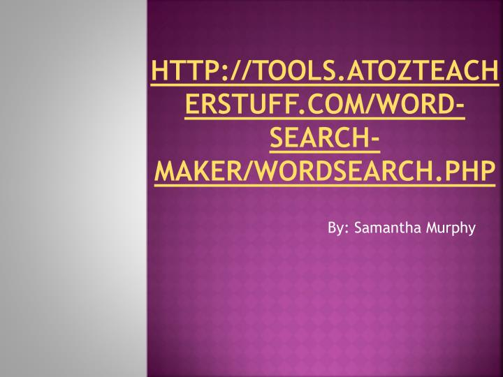 http://tools.atozteacherstuff.com/word-search-maker/wordsearch.php