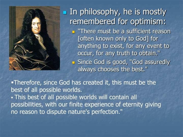 In philosophy, he is mostly remembered for optimism: