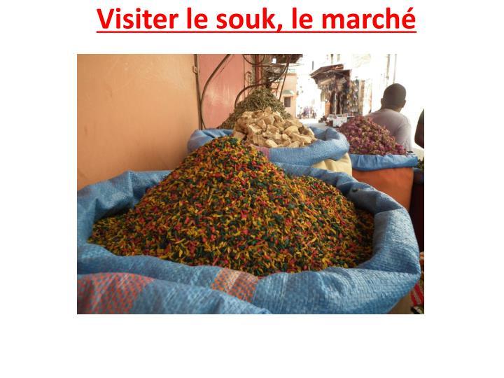 Visiter le souk, le marché