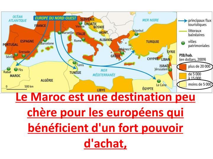 Le Maroc est une destination peu chère pour les européens qui bénéficient d'un fort pouvoir d'achat,