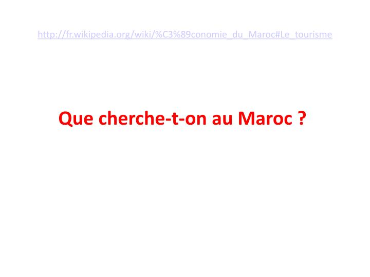 http://fr.wikipedia.org/wiki/%C3%89conomie_du_Maroc#Le_tourisme