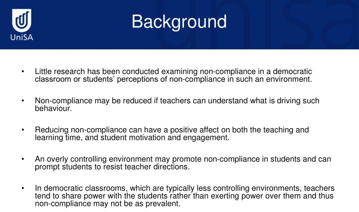 Little research has been conducted examining non-compliance in a democratic classroom or students' perceptions of non-compliance in such an environment.