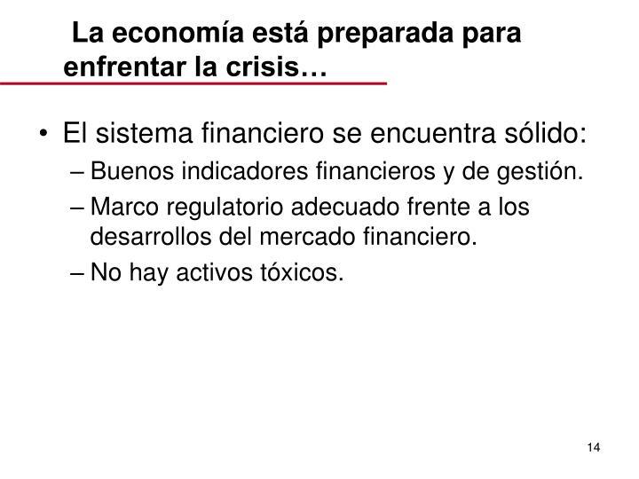 La economía está preparada para enfrentar la crisis…