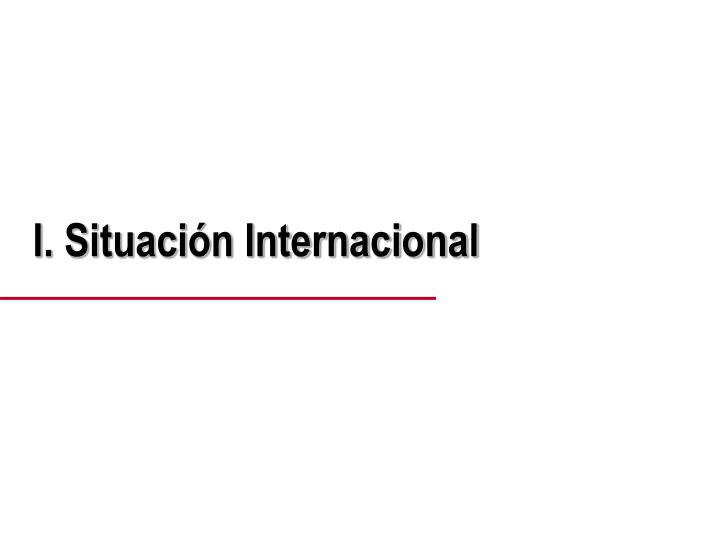 I. Situación Internacional