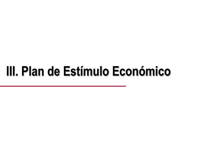 III. Plan de Estímulo Económico