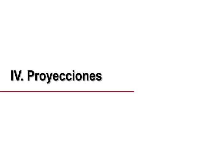 IV. Proyecciones