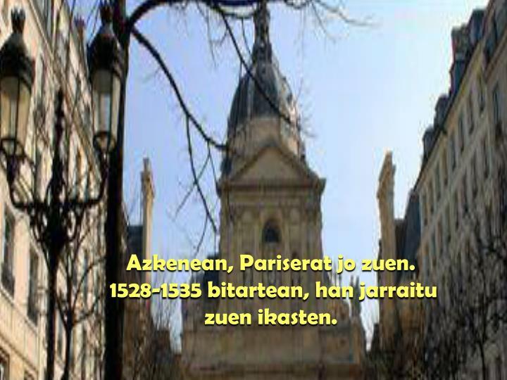 Azkenean, Pariserat jo zuen.
