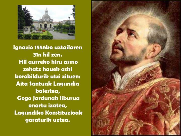 Ignazio 1556ko uztailaren 31n hil zen.
