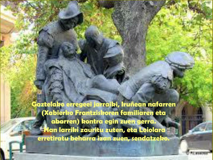 Gaztelako erregeei jarraiki, Iruñean nafarren (Xabierko Frantziskoren familiaren eta abarren) kontra egin zuen gerra.