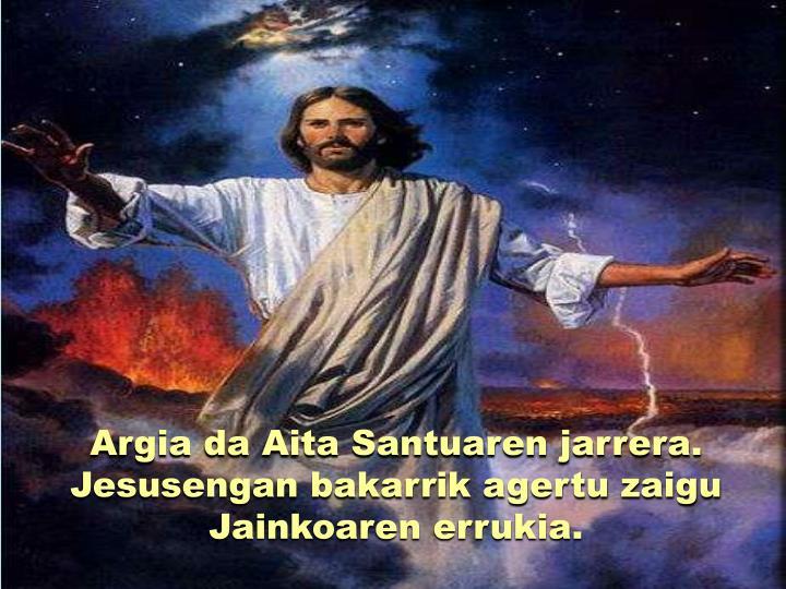 Argia da Aita Santuaren jarrera. Jesusengan bakarrik agertu zaigu Jainkoaren errukia.