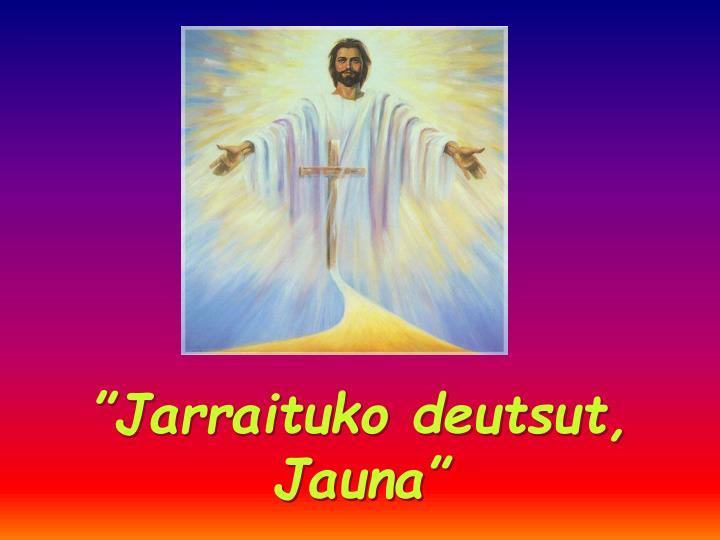 """""""Jarraituko deutsut,"""