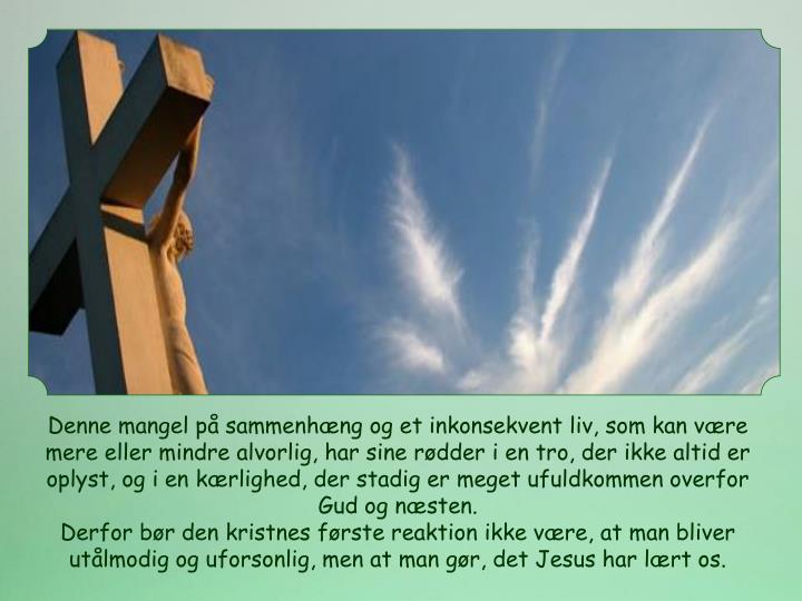 Denne mangel på sammenhæng og et inkonsekvent liv, som kan være mere eller mindre alvorlig, har sine rødder i en tro, der ikke altid er oplyst, og i en kærlighed, der stadig er meget ufuldkommen overfor Gud og næsten.