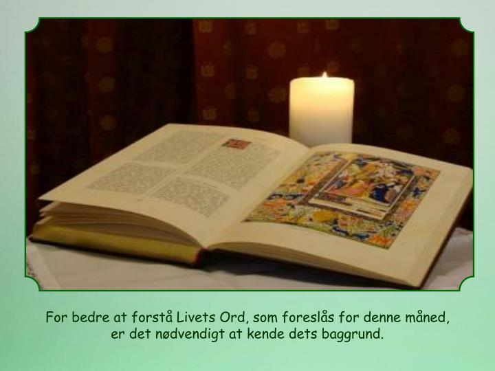 For bedre at forstå Livets Ord, som foreslås for denne måned, er det nødvendigt at kende dets baggrund.