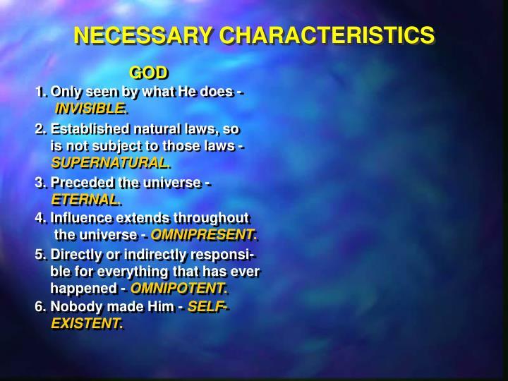 NECESSARY CHARACTERISTICS