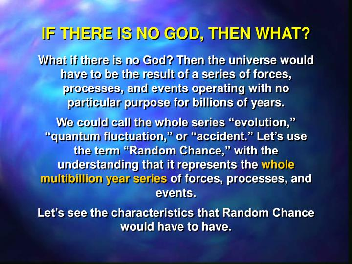 IF THERE IS NO GOD, THEN WHAT?