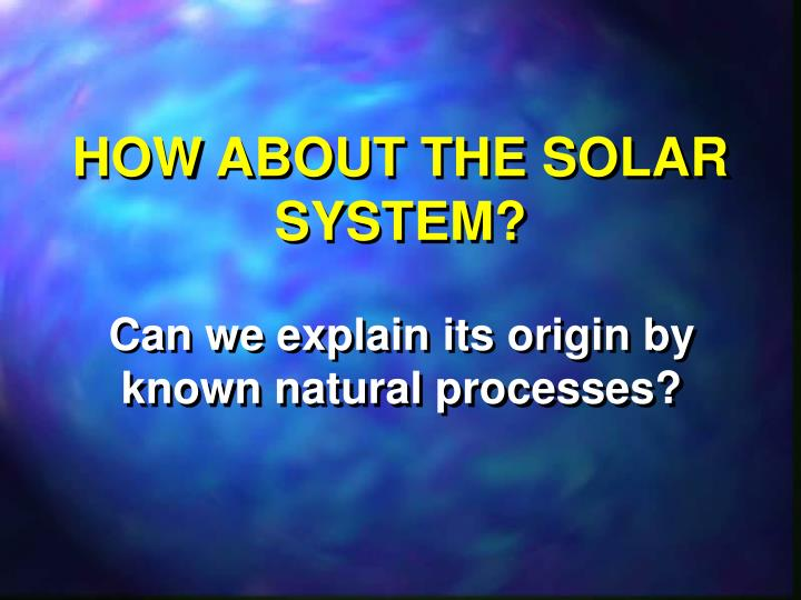 HOW ABOUT THE SOLAR SYSTEM?