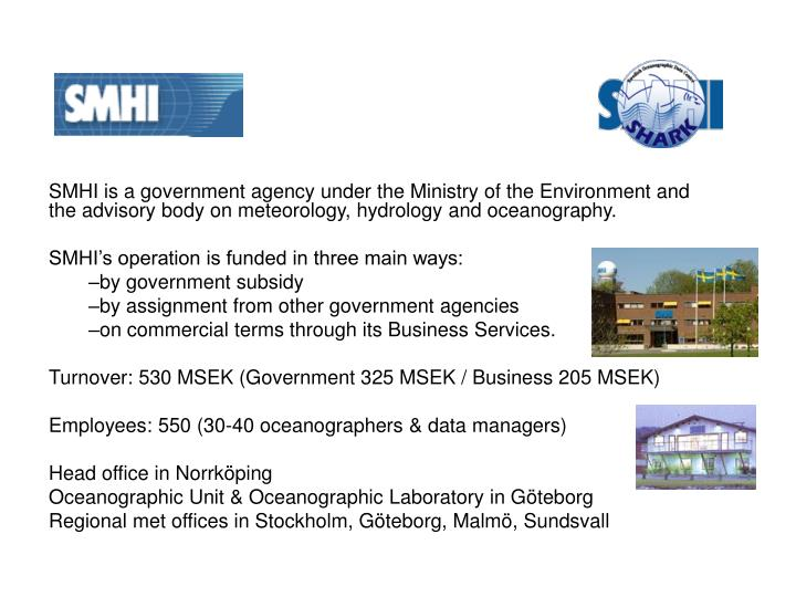 SMHI is a government agency under the Ministry of the Environment and the advisory body on meteorology, hydrology and oceanography.