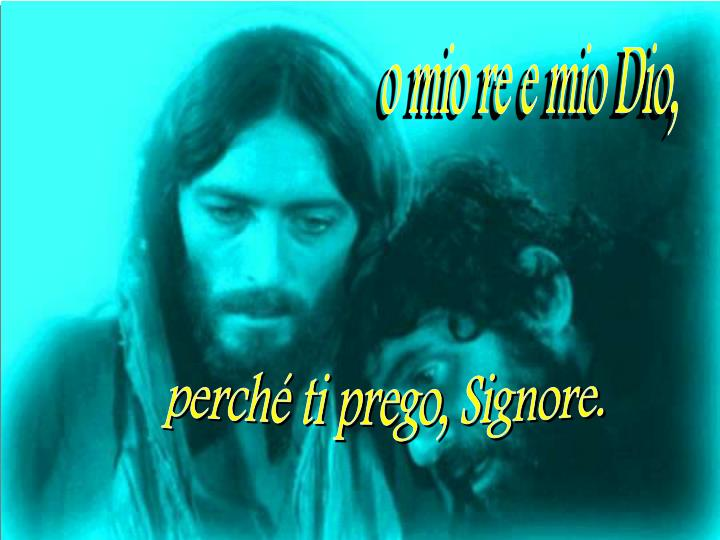 o mio re e mio Dio,