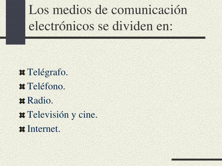 Los medios de comunicación electrónicos se dividen en: