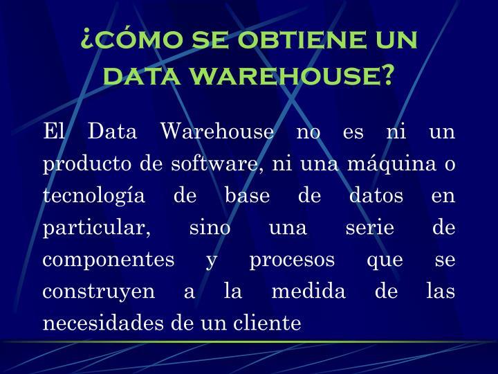 ¿cómo se obtiene un data warehouse?